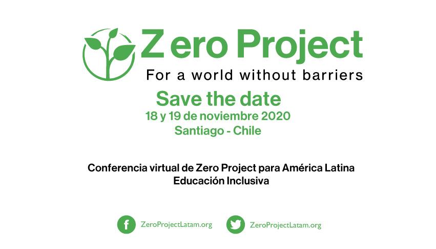 """Imagem de divulgação: Em destaque na parte superior: """"Zero Project: por um mundo sem barreiras (em inglês). Salve a data: 18 e 19 de novembro de 2020 em Santiago, Chile"""". Na parte central e inferior da imagem: """"Conferência virtual de Zero Project para a América Latina: educação inclusiva (em espanhol). Redes sociais: facebook: ZeroProjectLatam.org e twitter: ZeroProjectLatam.org""""."""