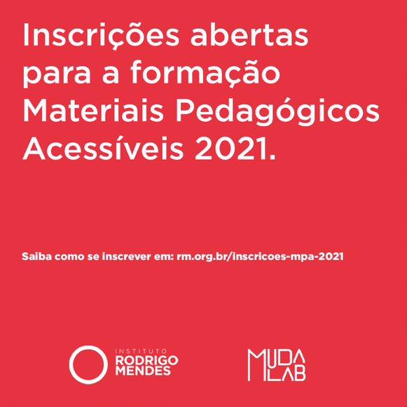 Em fundo rosa, texto: Inscrições abertas para a formação Materiais Pedagógicos Acessíveis 2021. Saiba como se inscrever em: rm.org.br/inscricoes-mpa-2021. Logotipos: IRM e MudaLab. Fim da descrição.
